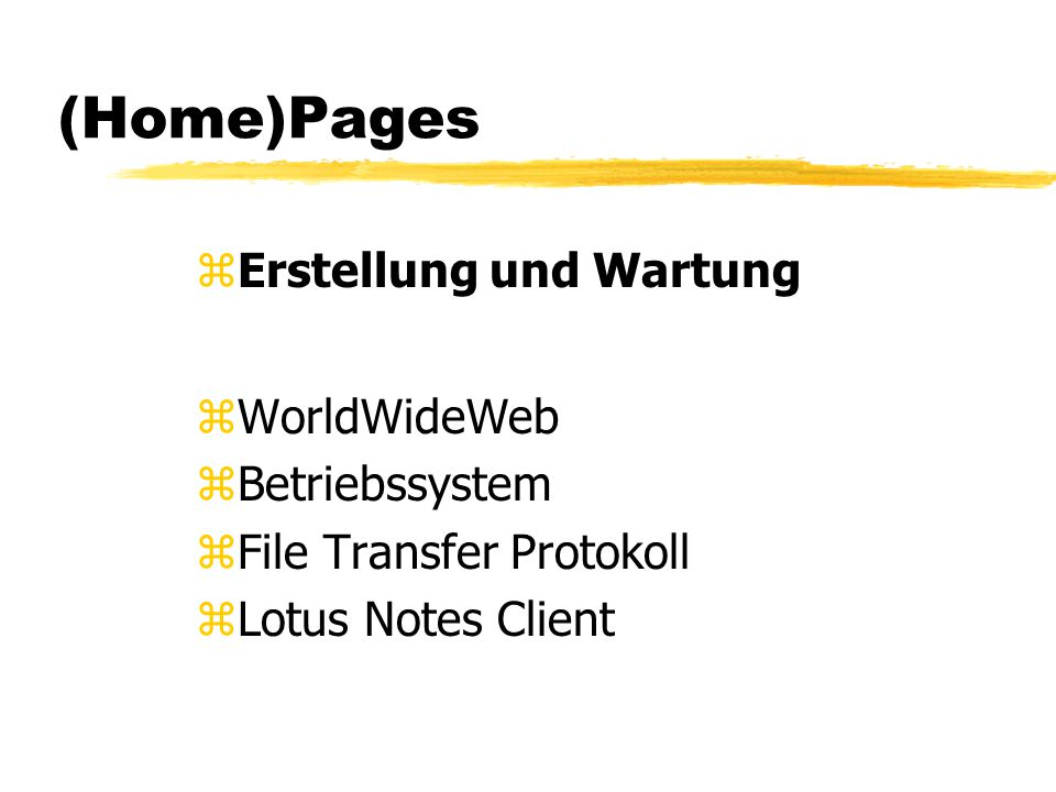 (Home)Pages zErstellung und Wartung zWorldWideWeb zBetriebssystem zFile Transfer Protokoll zLotus Notes Client