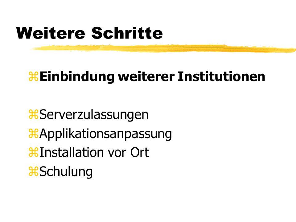Weitere Schritte zEinbindung weiterer Institutionen zServerzulassungen zApplikationsanpassung zInstallation vor Ort zSchulung
