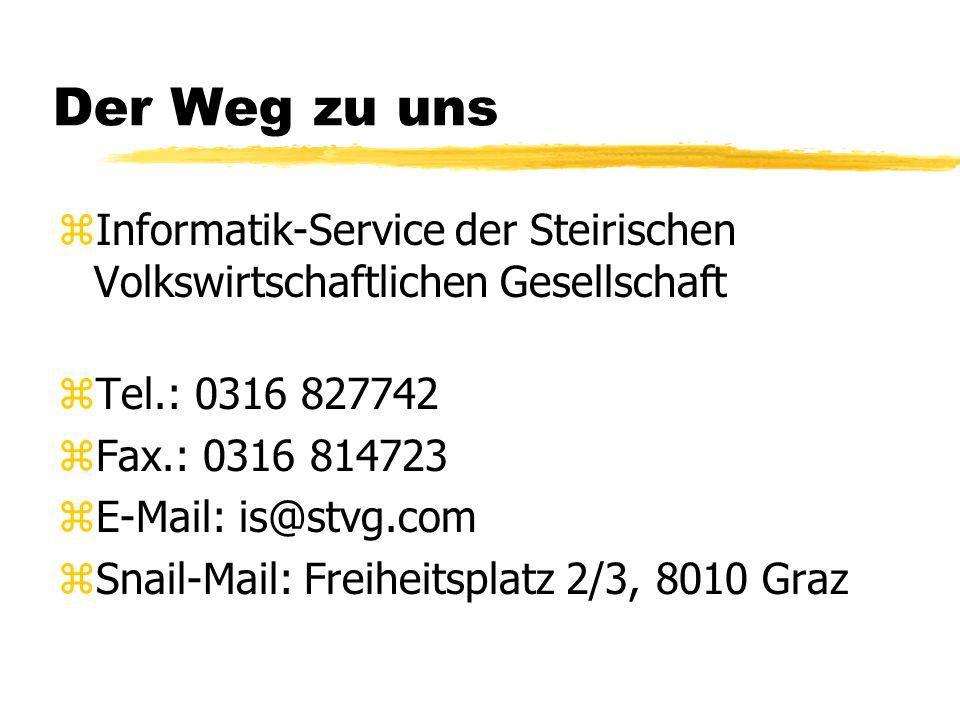 Der Weg zu uns zInformatik-Service der Steirischen Volkswirtschaftlichen Gesellschaft zTel.: 0316 827742 zFax.: 0316 814723 zE-Mail: is@stvg.com zSnail-Mail: Freiheitsplatz 2/3, 8010 Graz