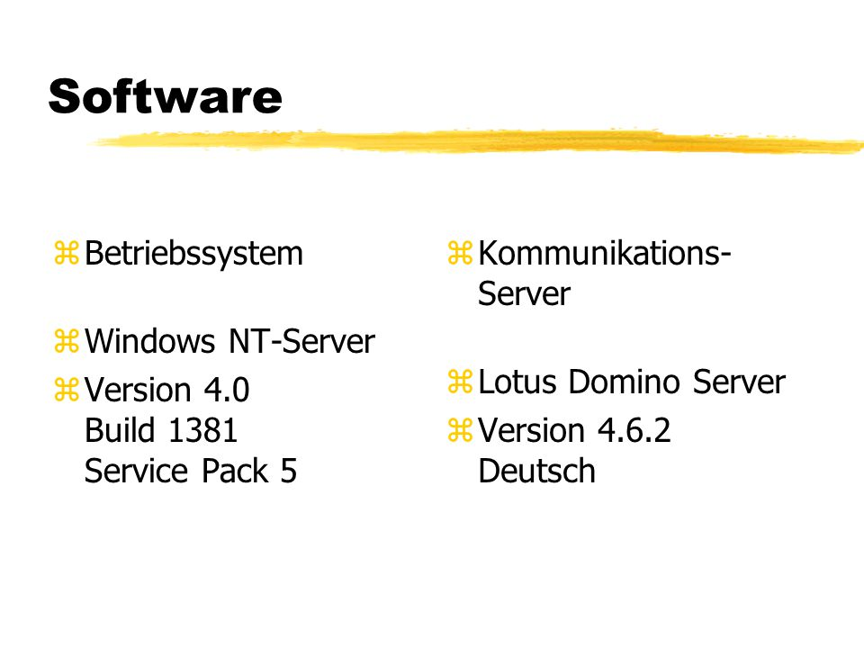 Software zBetriebssystem zWindows NT-Server zVersion 4.0 Build 1381 Service Pack 5 z Kommunikations- Server z Lotus Domino Server z Version Deutsch