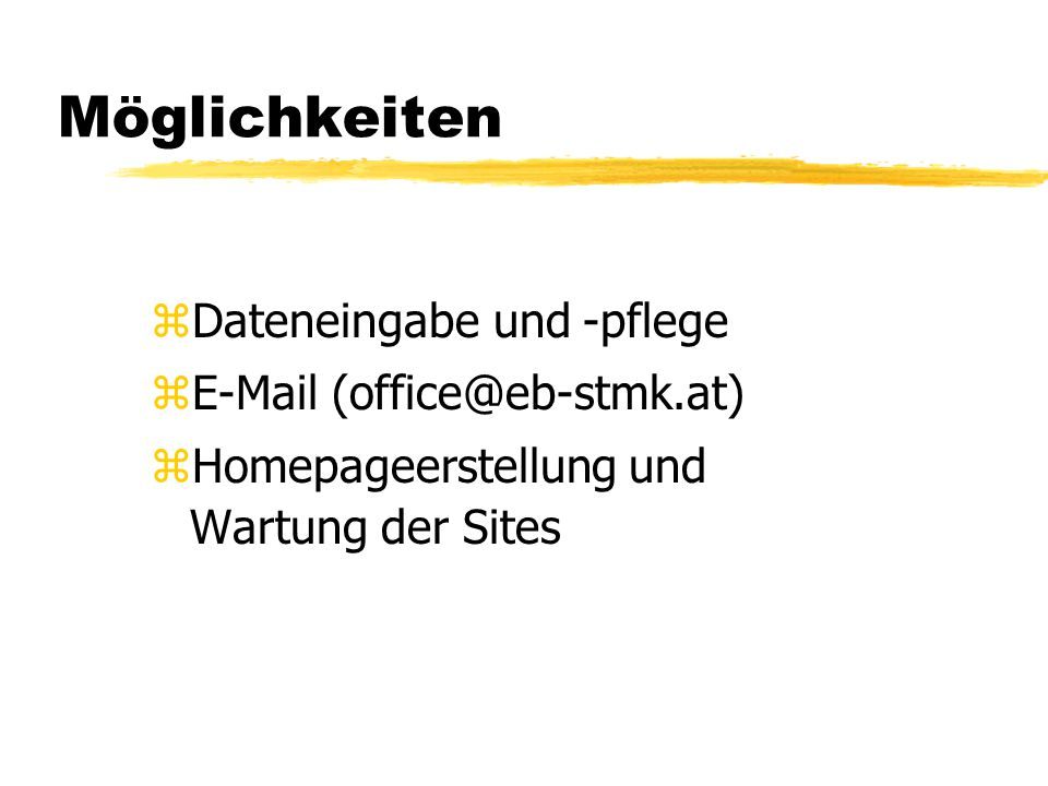 Möglichkeiten zDateneingabe und -pflege zE-Mail (office@eb-stmk.at) zHomepageerstellung und Wartung der Sites