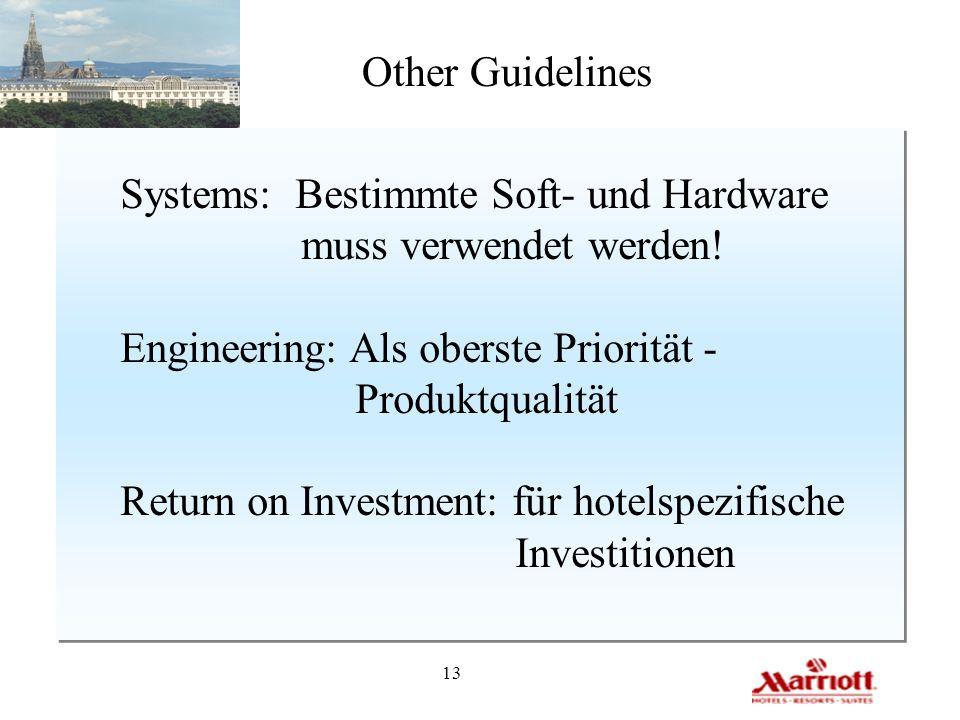 13 Other Guidelines Systems: Bestimmte Soft- und Hardware muss verwendet werden! Engineering: Als oberste Priorität - Produktqualität Return on Invest