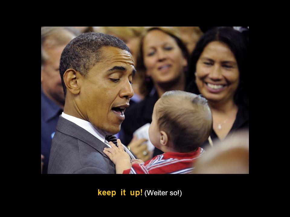 you want to be the next Präsident (du willst der nächste Präsident werden )