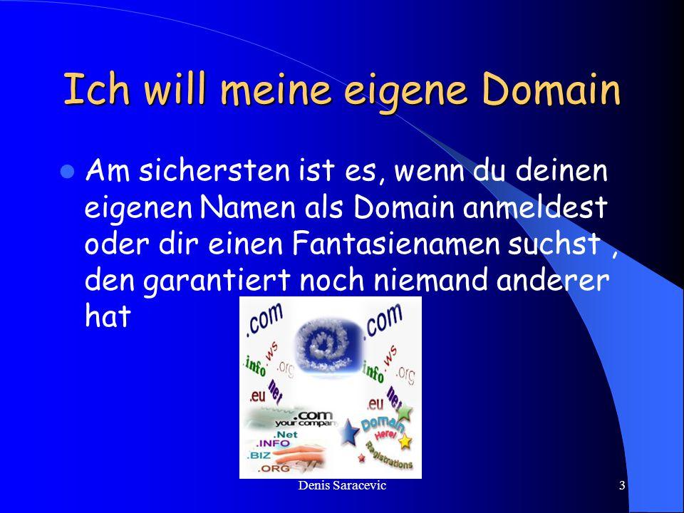 Denis Saracevic3 Ich will meine eigene Domain Am sichersten ist es, wenn du deinen eigenen Namen als Domain anmeldest oder dir einen Fantasienamen suchst, den garantiert noch niemand anderer hat