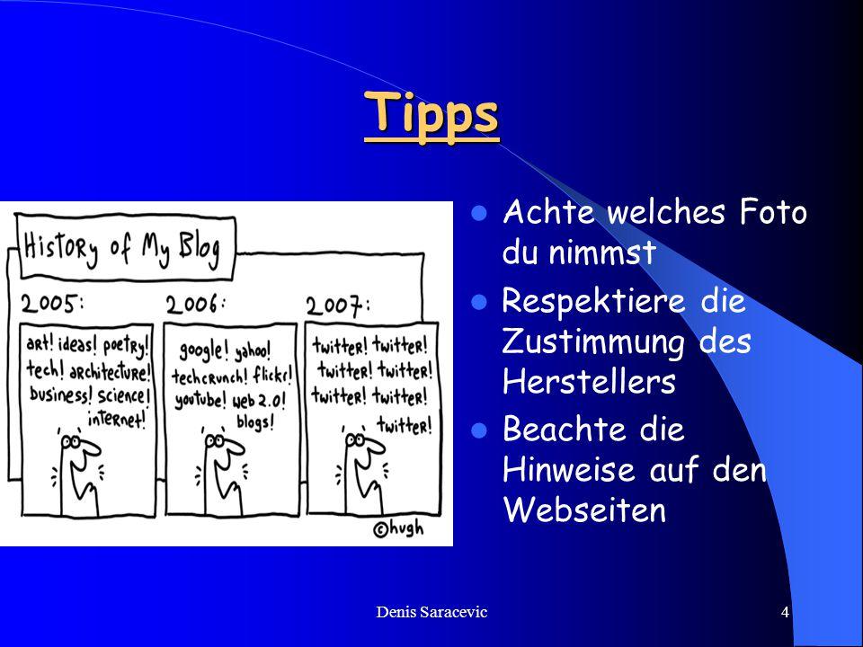 Denis Saracevic4 Tipps Achte welches Foto du nimmst Respektiere die Zustimmung des Herstellers Beachte die Hinweise auf den Webseiten