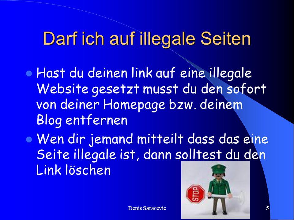 Denis Saracevic5 Darf ich auf illegale Seiten Hast du deinen link auf eine illegale Website gesetzt musst du den sofort von deiner Homepage bzw.