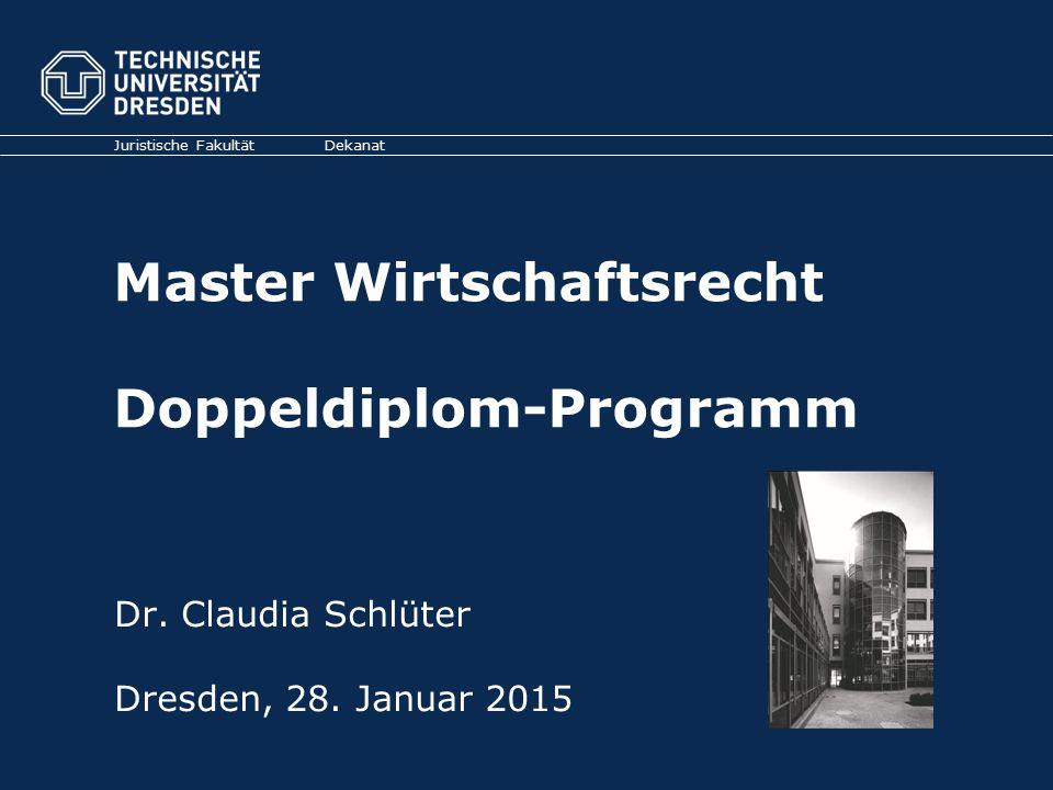 Master Wirtschaftsrecht Doppeldiplom-Programm Juristische FakultätDekanat Dr. Claudia Schlüter Dresden, 28. Januar 2015