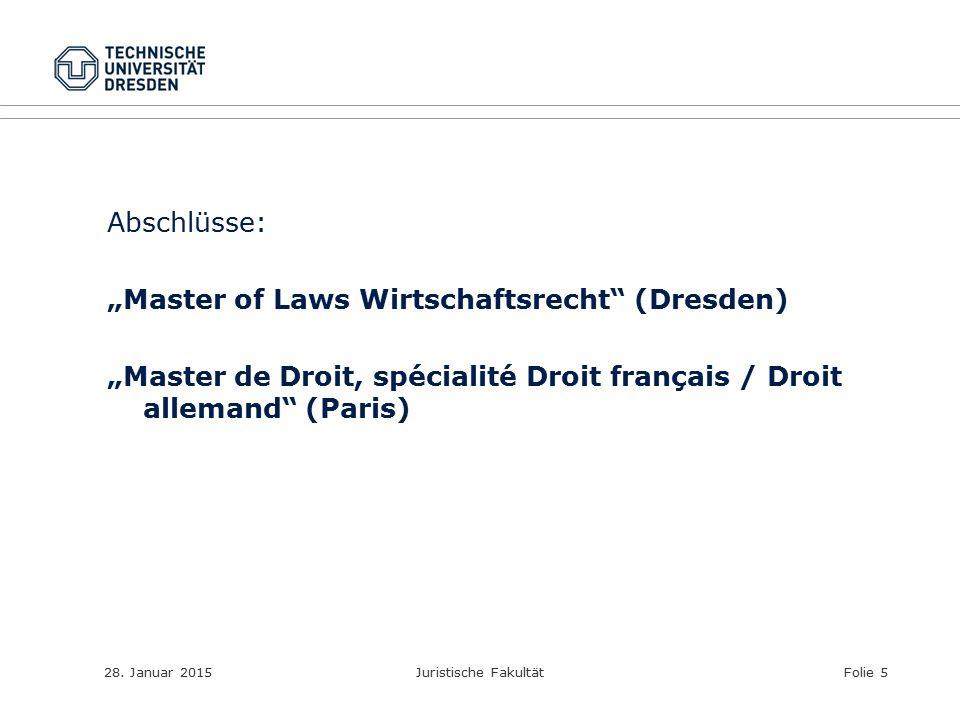 """Abschlüsse: """"Master of Laws Wirtschaftsrecht"""" (Dresden) """"Master de Droit, spécialité Droit français / Droit allemand"""" (Paris) 28. Januar 2015Juristisc"""