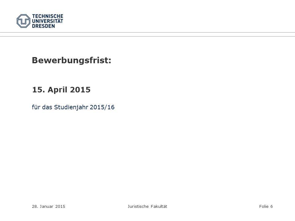Bewerbungsfrist: 15. April 2015 für das Studienjahr 2015/16 28. Januar 2015Juristische FakultätFolie 6