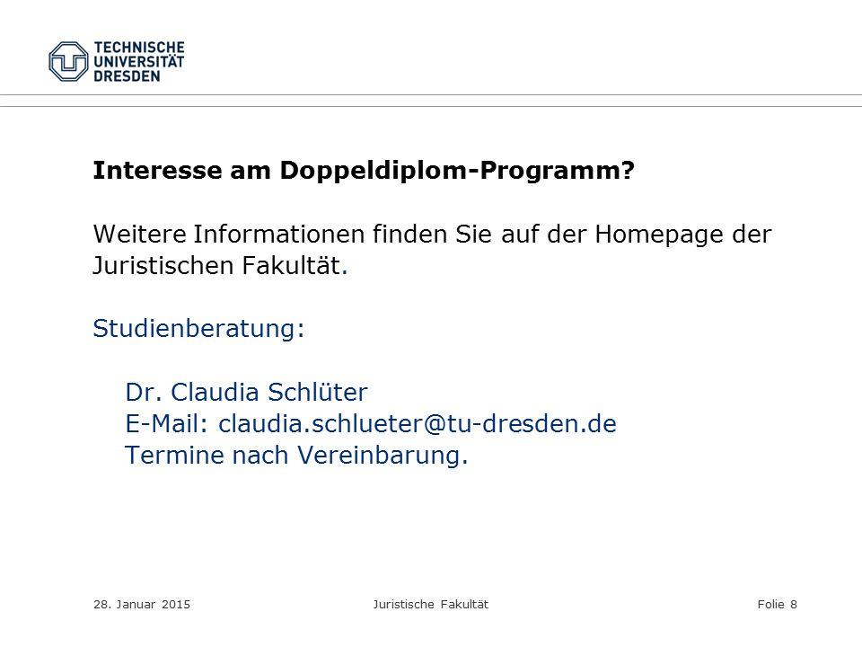 28. Januar 2015Juristische FakultätFolie 8 Interesse am Doppeldiplom-Programm? Weitere Informationen finden Sie auf der Homepage der Juristischen Faku