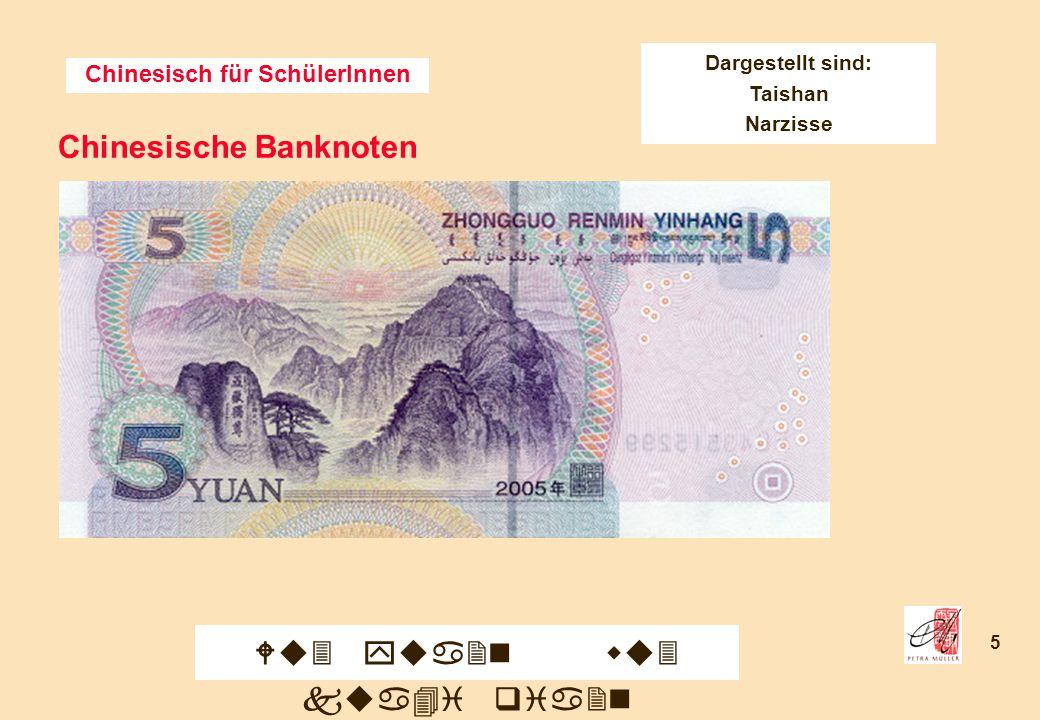 Chinesisch für SchülerInnen 5 Chinesische Banknoten Wu3 yua2n wu3 kua4i qia2n Dargestellt sind: Taishan Narzisse