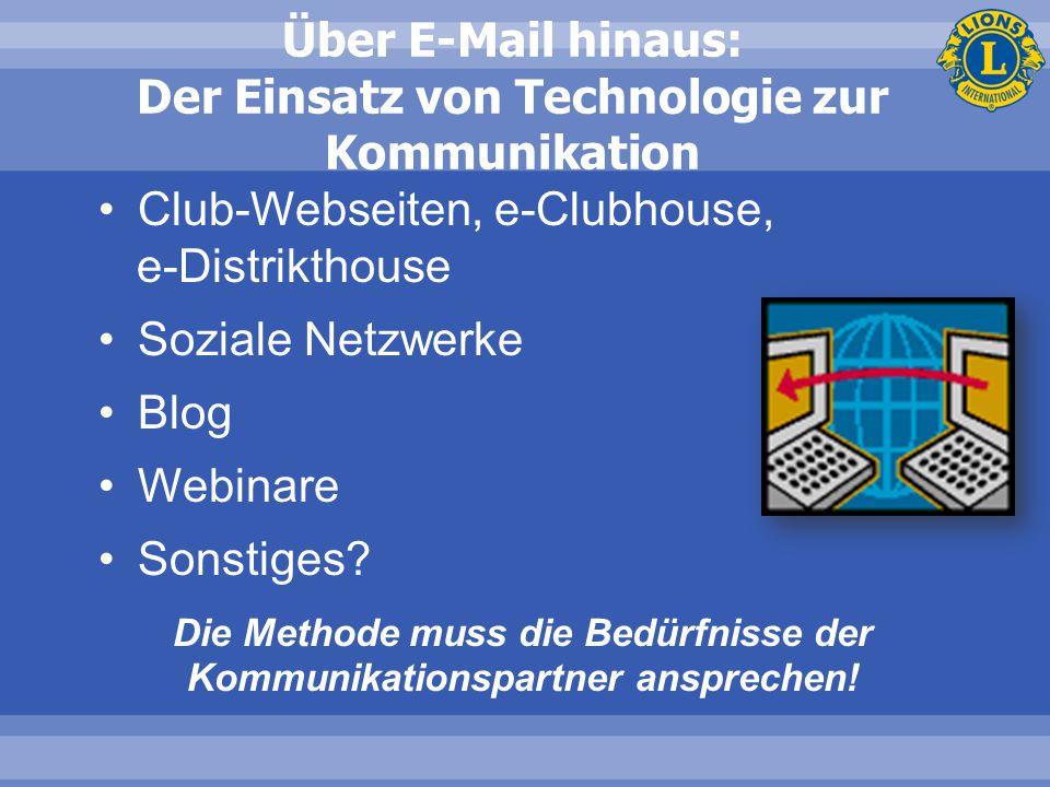 Über E-Mail hinaus: Der Einsatz von Technologie zur Kommunikation Club-Webseiten, e-Clubhouse, e-Distrikthouse Soziale Netzwerke Blog Webinare Sonstiges.