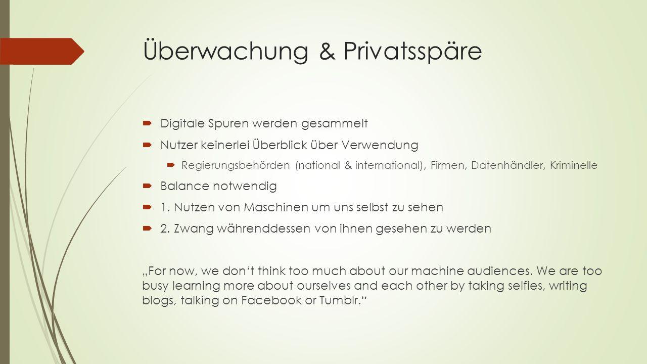 Überwachung & Privatsspäre  Digitale Spuren werden gesammelt  Nutzer keinerlei Überblick über Verwendung  Regierungsbehörden (national & internatio