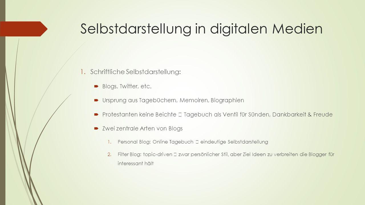 Selbstdarstellung in digitalen Medien 1.Schriftliche Selbstdarstellung:  Blogs, Twitter, etc.  Ursprung aus Tagebüchern, Memoiren, Biographien  Pro