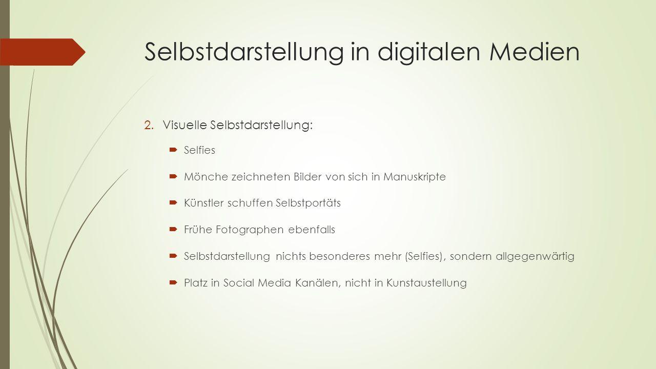 Selbstdarstellung in digitalen Medien 2.Visuelle Selbstdarstellung:  Selfies  Mönche zeichneten Bilder von sich in Manuskripte  Künstler schuffen S