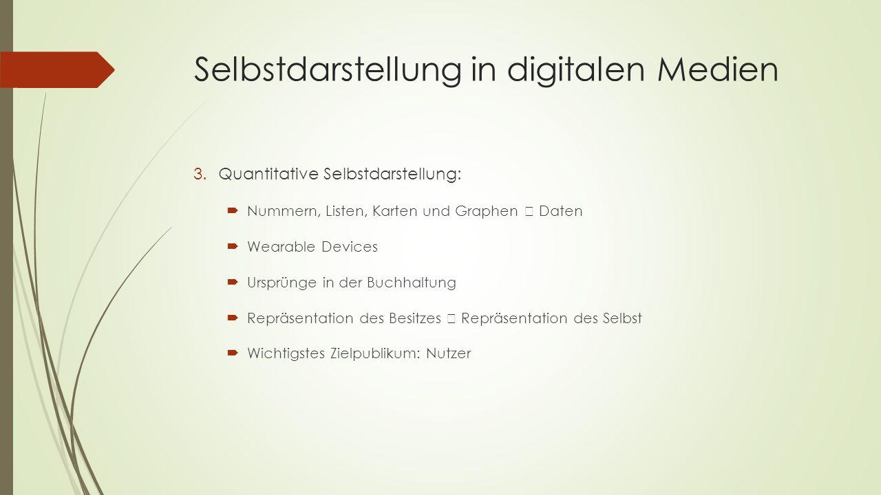 Selbstdarstellung in digitalen Medien 3.Quantitative Selbstdarstellung:  Nummern, Listen, Karten und Graphen  Daten  Wearable Devices  Ursprünge i