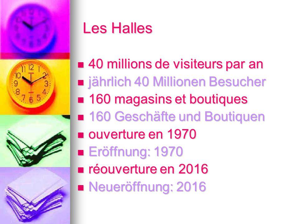 Les Halles 40 millions de visiteurs par an 40 millions de visiteurs par an jährlich 40 Millionen Besucher jährlich 40 Millionen Besucher 160 magasins