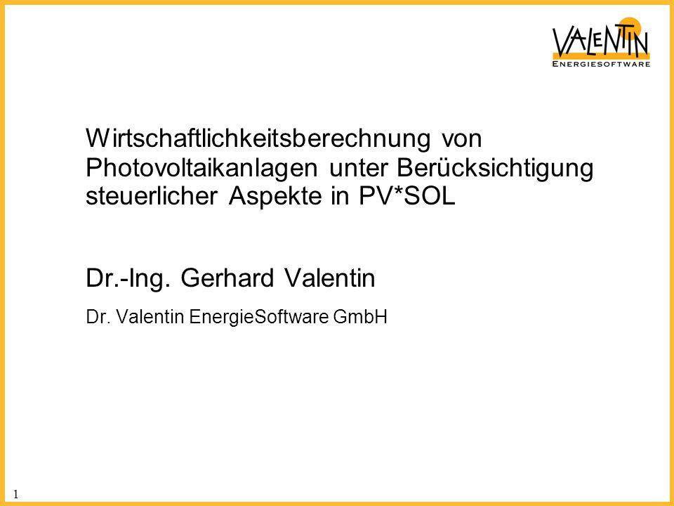 1 Wirtschaftlichkeitsberechnung von Photovoltaikanlagen unter Berücksichtigung steuerlicher Aspekte in PV*SOL Dr.-Ing. Gerhard Valentin Dr. Valentin E