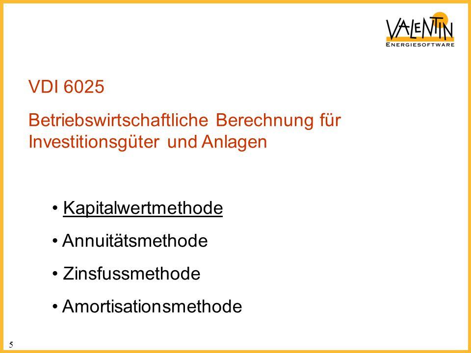 5 VDI 6025 Betriebswirtschaftliche Berechnung für Investitionsgüter und Anlagen Kapitalwertmethode Annuitätsmethode Zinsfussmethode Amortisationsmetho