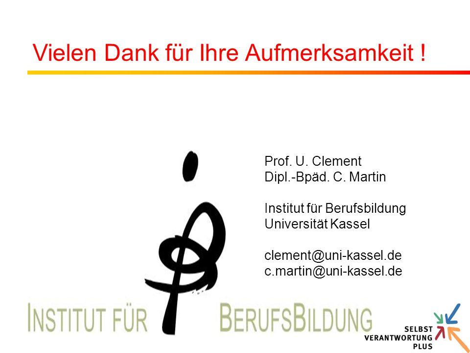 Prof. U. Clement Dipl.-Bpäd. C. Martin Institut für Berufsbildung Universität Kassel clement@uni-kassel.de c.martin@uni-kassel.de Vielen Dank für Ihre
