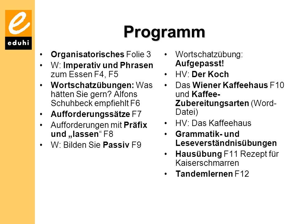 Programm Organisatorisches Folie 3 W: Imperativ und Phrasen zum Essen F4, F5 Wortschatzübungen: Was hätten Sie gern? Alfons Schuhbeck empfiehlt F6 Auf