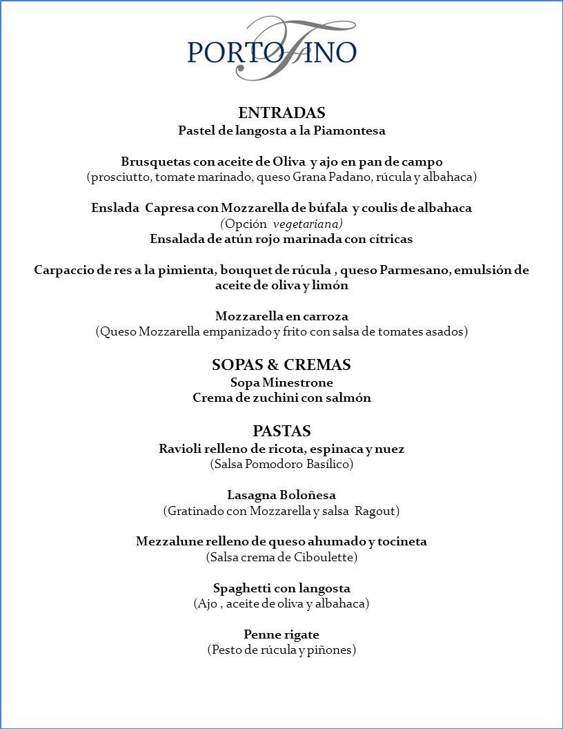 ENTRADAS Pastel de langosta a la Piamontesa Brusquetas con aceite de Oliva y ajo en pan de campo (prosciutto, tomate marinado, queso Grana Padano, rúc