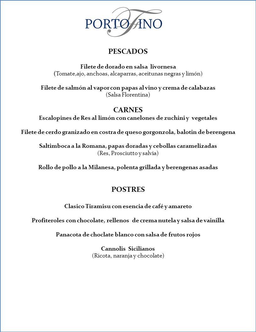 PESCADOS Filete de dorado en salsa livornesa (Tomate,ajo, anchoas, alcaparras, aceitunas negras y limón) Filete de salmón al vapor con papas al vino y