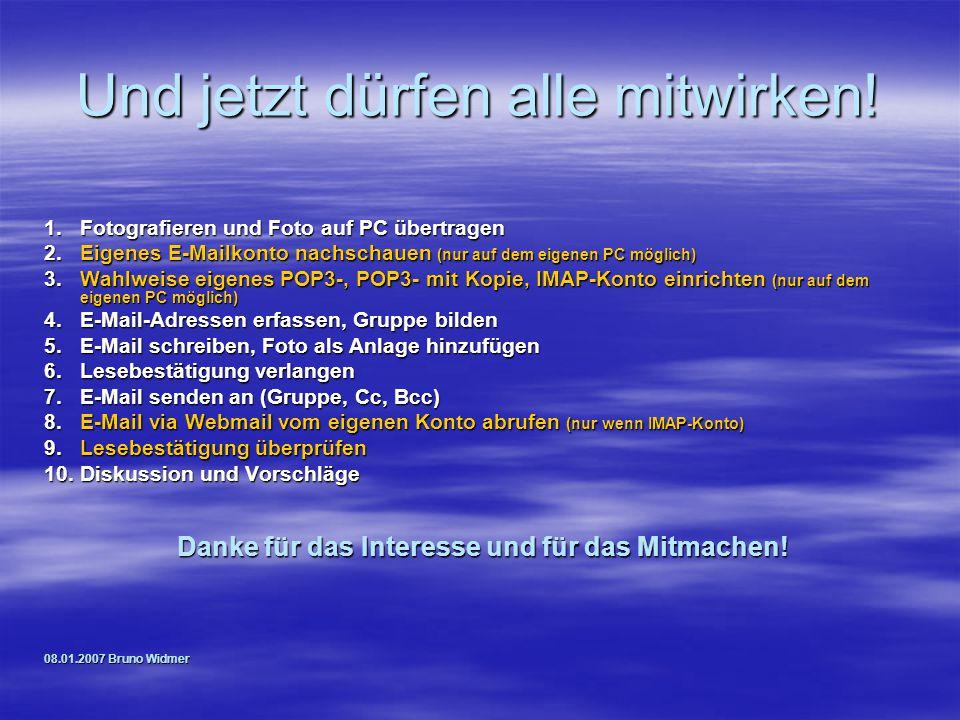 Und jetzt dürfen alle mitwirken! 1.Fotografieren und Foto auf PC übertragen 2.Eigenes E-Mailkonto nachschauen (nur auf dem eigenen PC möglich) 3.Wahlw