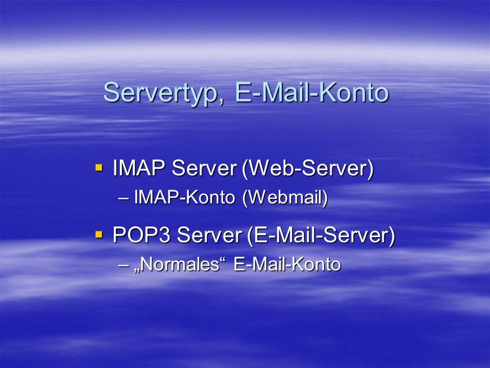 "Servertyp, E-Mail-Konto  IMAP Server (Web-Server) –IMAP-Konto (Webmail)  POP3 Server (E-Mail-Server) –""Normales"" E-Mail-Konto"