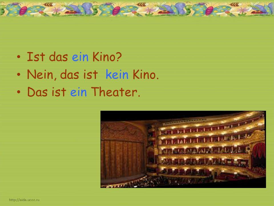 Ist das ein Kino Nein, das ist kein Kino. Das ist ein Theater.