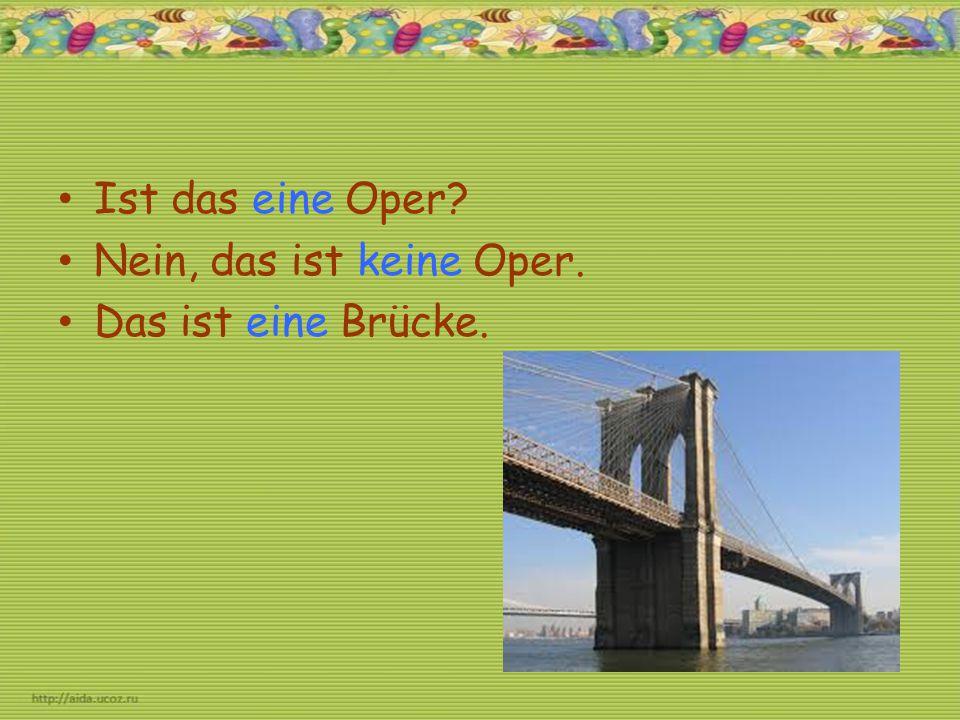 Ist das eine Oper? Nein, das ist keine Oper. Das ist eine Brücke.