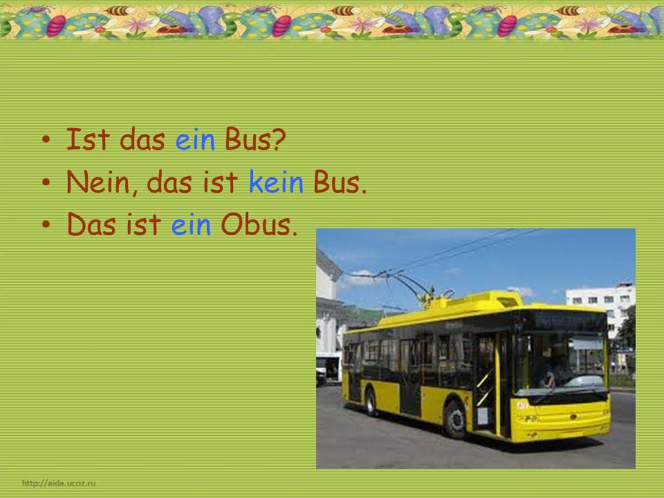 Ist das ein Bus? Nein, das ist kein Bus. Das ist ein Obus.
