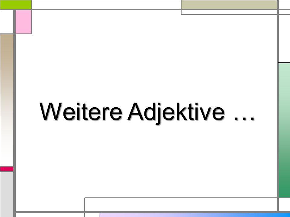 Weitere Adjektive …