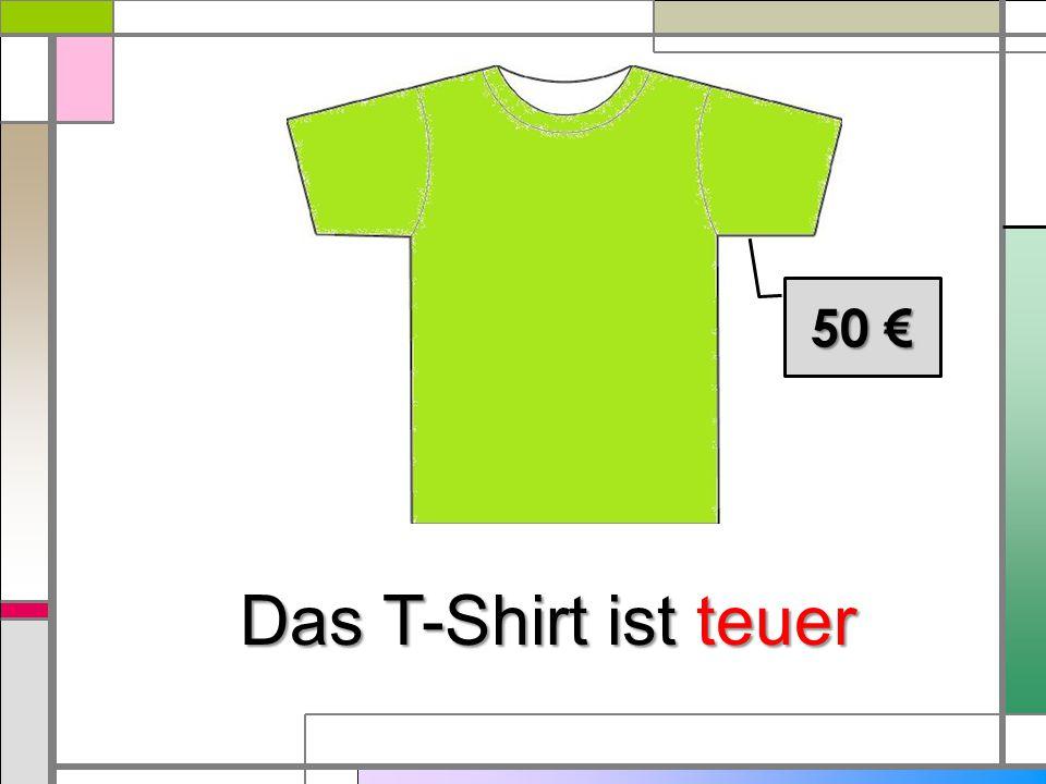 Das T-Shirt ist teuer 50 €