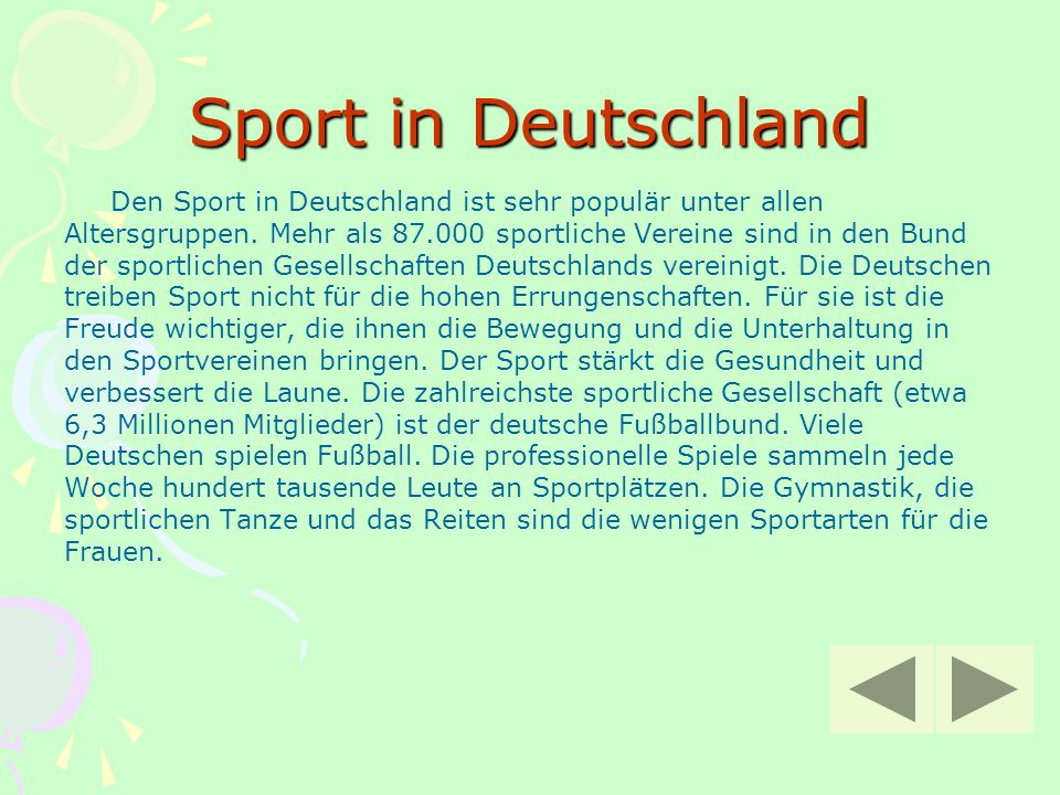 Sport in Deutschland Den Sport in Deutschland ist sehr populär unter allen Altersgruppen. Mehr als 87.000 sportliche Vereine sind in den Bund der spor