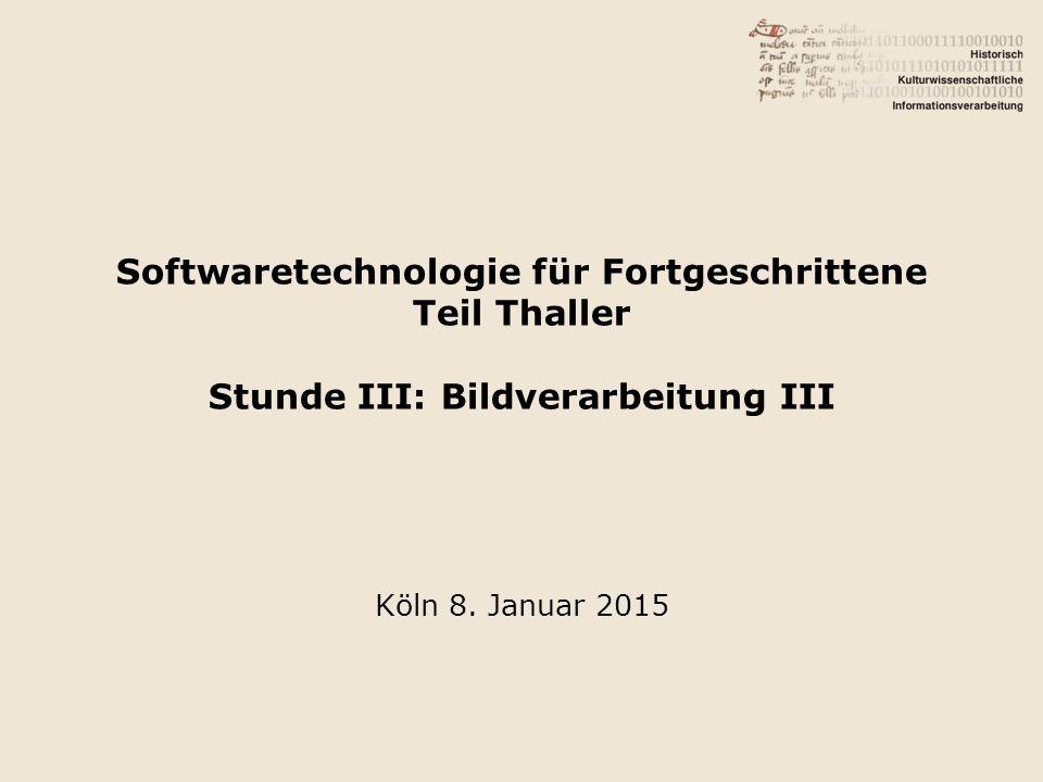 Softwaretechnologie für Fortgeschrittene Teil Thaller Stunde III: Bildverarbeitung III Köln 8.