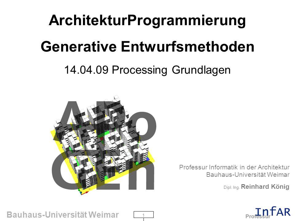 1 Bauhaus-Universität Weimar ArchitekturProgrammierung Generative Entwurfsmethoden 14.04.09 Processing Grundlagen Professur Informatik in der Architektur Bauhaus-Universität Weimar Dipl.
