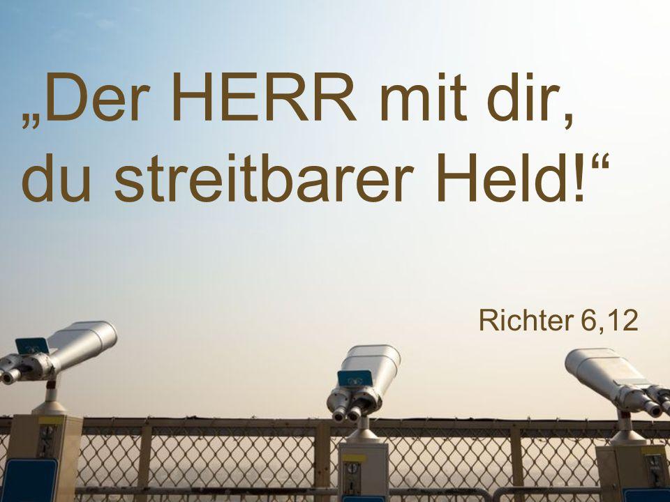 """Richter 6,12 """"Der HERR mit dir, du streitbarer Held!"""""""