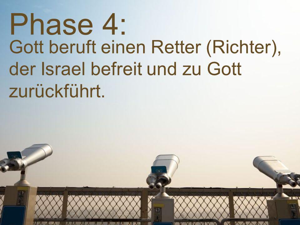 Phase 4: Gott beruft einen Retter (Richter), der Israel befreit und zu Gott zurückführt.