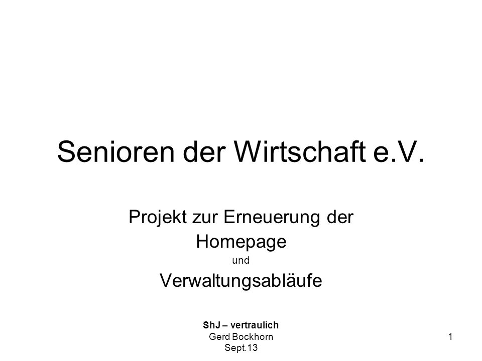 ShJ – vertraulich Gerd Bockhorn Sept.13 1 Senioren der Wirtschaft e.V.