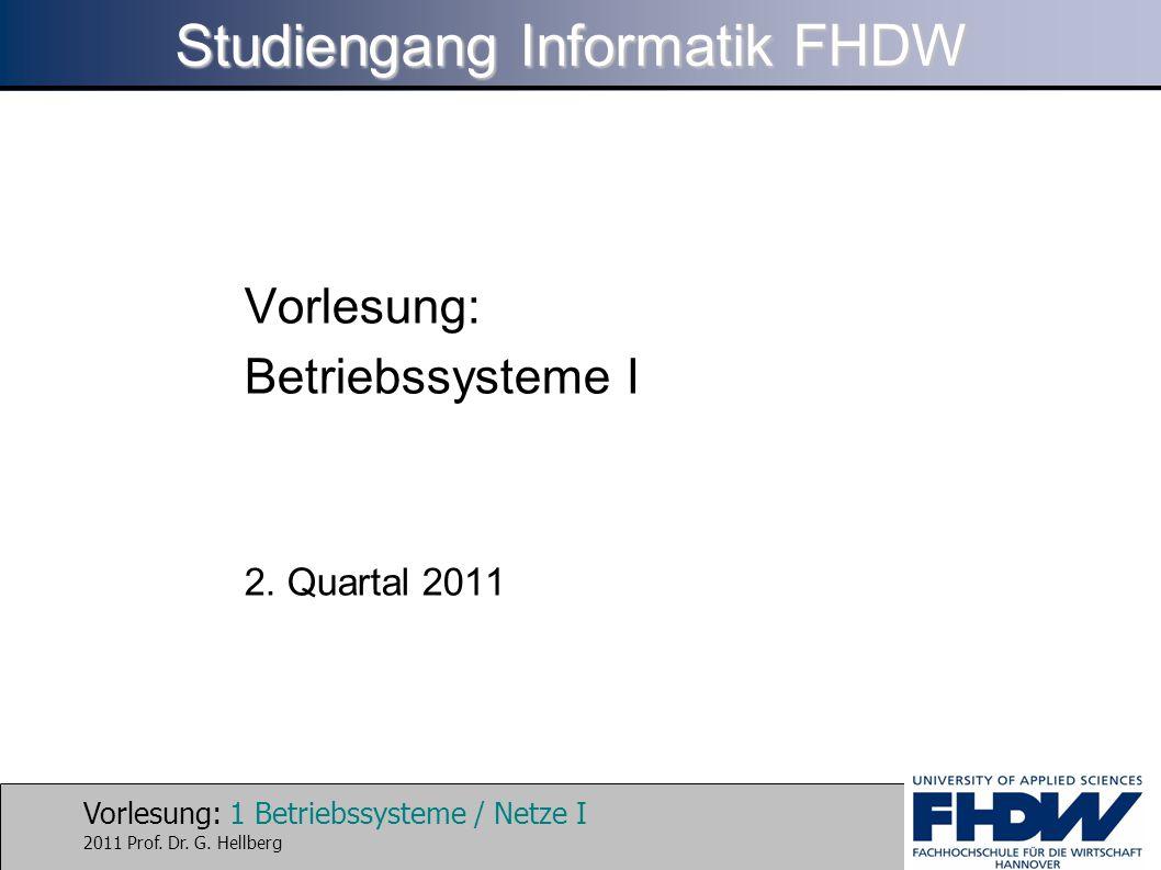 Vorlesung: 1 Betriebssysteme / Netze I 2011 Prof. Dr. G. Hellberg Studiengang Informatik FHDW Vorlesung: Betriebssysteme I 2. Quartal 2011