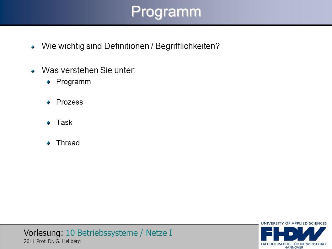 Vorlesung: 10 Betriebssysteme / Netze I 2011 Prof. Dr. G. HellbergProgramm Wie wichtig sind Definitionen / Begrifflichkeiten? Was verstehen Sie unter: