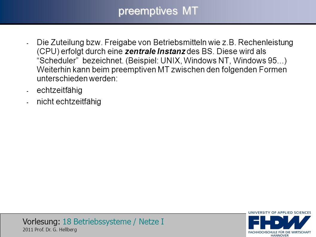 Vorlesung: 18 Betriebssysteme / Netze I 2011 Prof. Dr. G. Hellberg preemptives MT - Die Zuteilung bzw. Freigabe von Betriebsmitteln wie z.B. Rechenlei