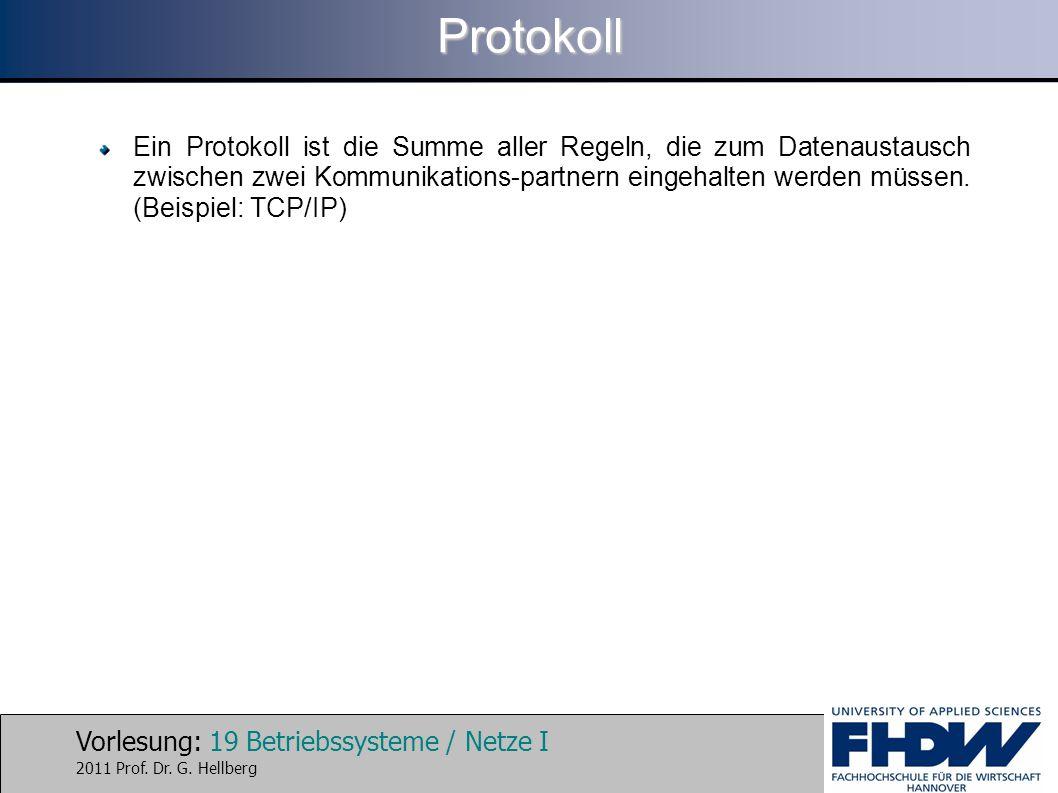 Vorlesung: 19 Betriebssysteme / Netze I 2011 Prof. Dr. G. HellbergProtokoll Ein Protokoll ist die Summe aller Regeln, die zum Datenaustausch zwischen