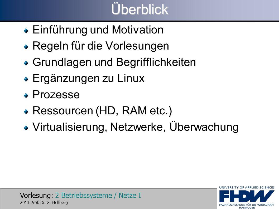 Vorlesung: 2 Betriebssysteme / Netze I 2011 Prof. Dr. G. HellbergÜberblick Einführung und Motivation Regeln für die Vorlesungen Grundlagen und Begriff