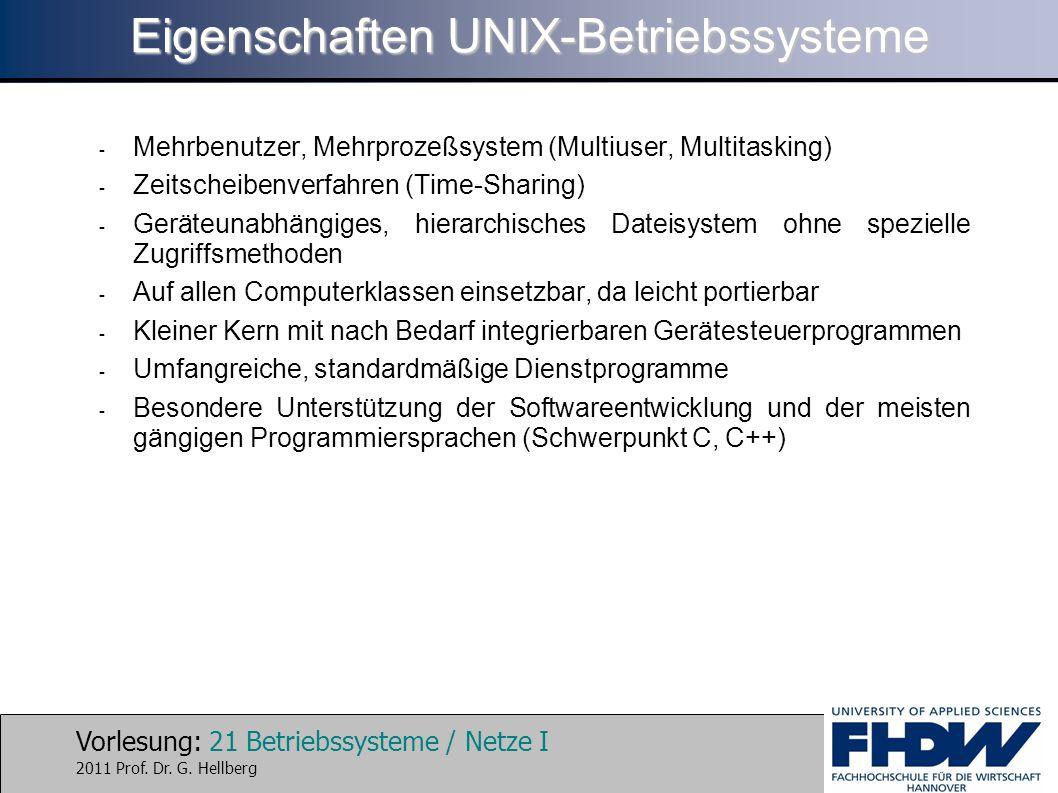 Vorlesung: 21 Betriebssysteme / Netze I 2011 Prof. Dr. G. Hellberg Eigenschaften UNIX-Betriebssysteme - Mehrbenutzer, Mehrprozeßsystem (Multiuser, Mul