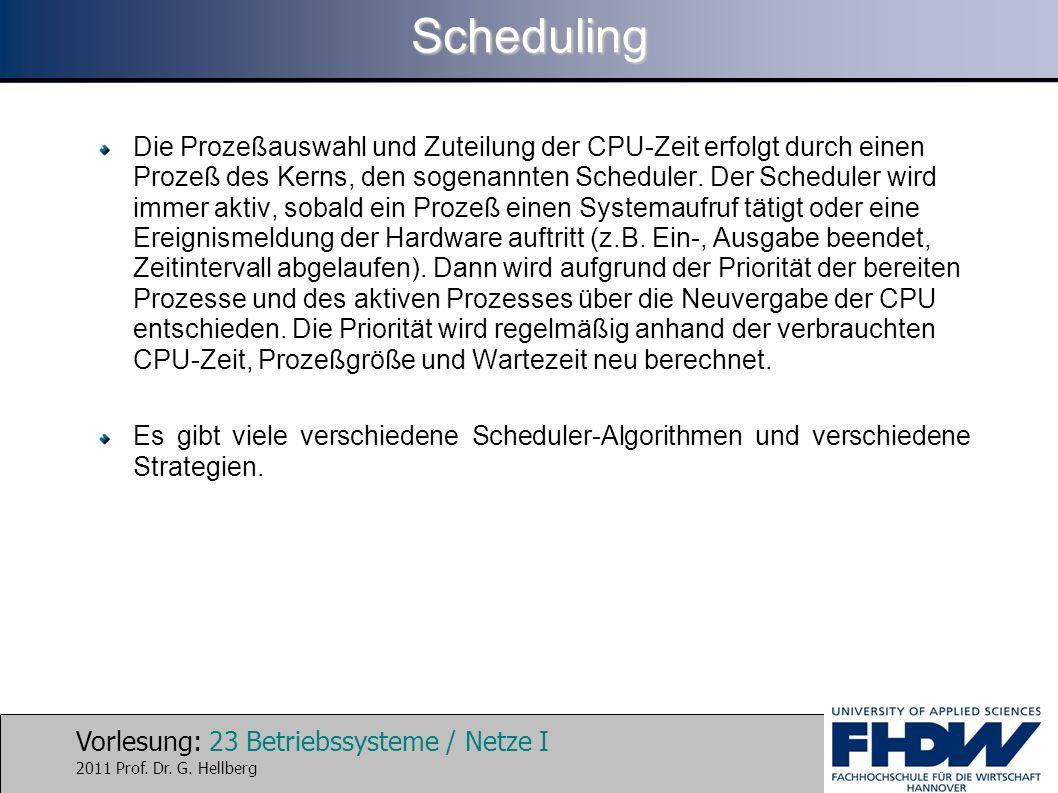 Vorlesung: 23 Betriebssysteme / Netze I 2011 Prof. Dr. G. HellbergScheduling Die Prozeßauswahl und Zuteilung der CPU-Zeit erfolgt durch einen Prozeß d