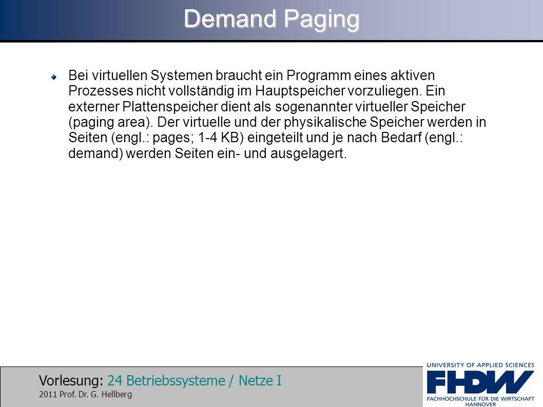 Vorlesung: 24 Betriebssysteme / Netze I 2011 Prof. Dr. G. Hellberg Demand Paging Bei virtuellen Systemen braucht ein Programm eines aktiven Prozesses