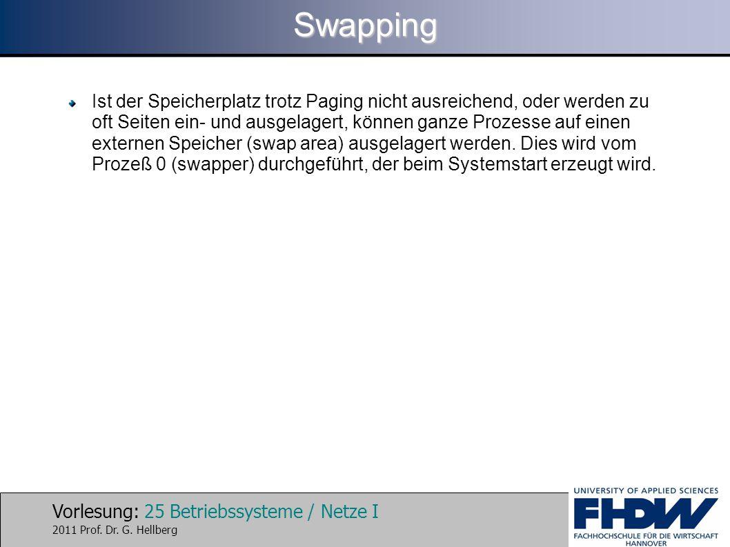 Vorlesung: 25 Betriebssysteme / Netze I 2011 Prof. Dr. G. HellbergSwapping Ist der Speicherplatz trotz Paging nicht ausreichend, oder werden zu oft Se