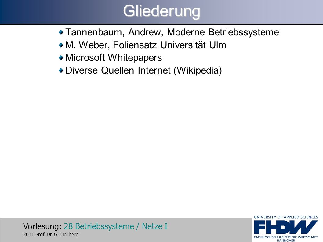 Vorlesung: 28 Betriebssysteme / Netze I 2011 Prof. Dr. G. HellbergGliederung Tannenbaum, Andrew, Moderne Betriebssysteme M. Weber, Foliensatz Universi